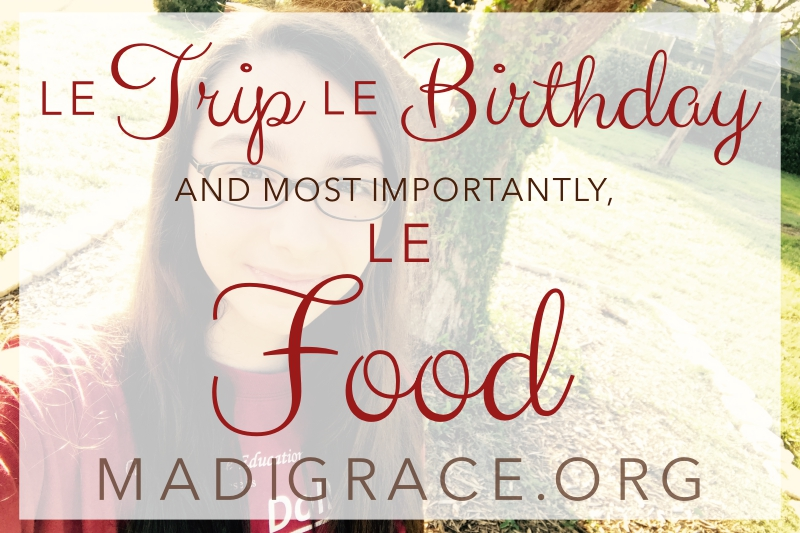 Le Trip, Le Birthday, and Most Importantly, Le Food