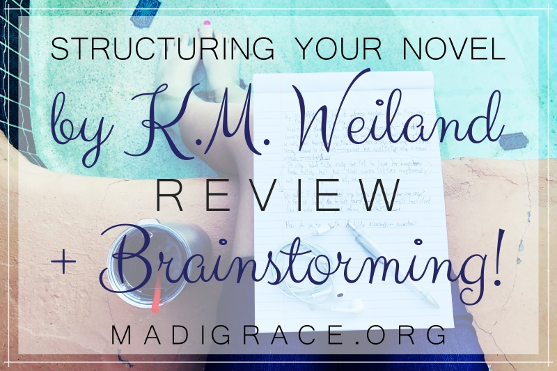 Structuring Your Novel by K.M. Weiland | Review + Brainstorming!