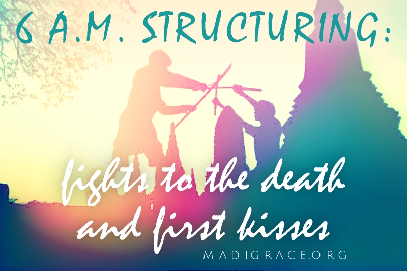 6 A.M. Structuring: Fights to the Death and First Kisses