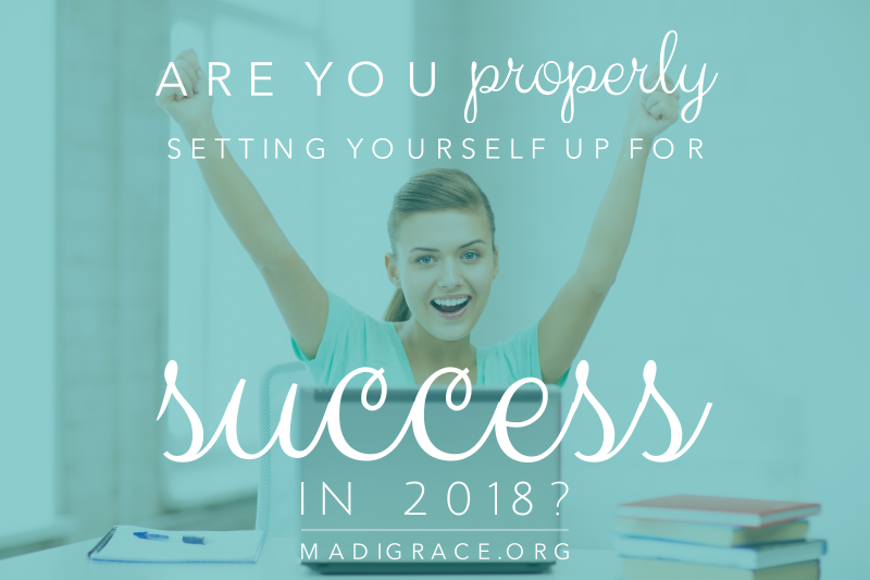 Are You Properly Setting Yourself Up for Success in 2018?