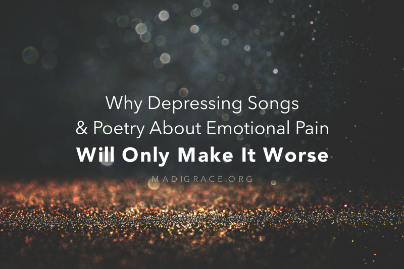 Why Depressing Songs and Poetry About Emotional Pain Will Only Make It Worse