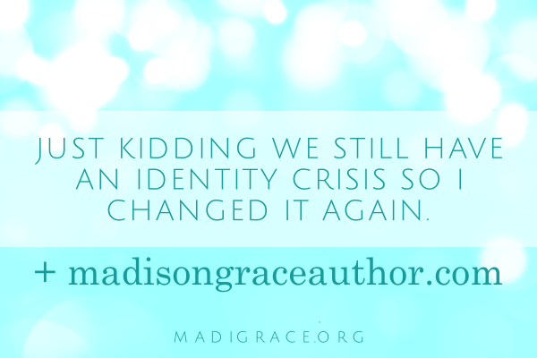 Just Kidding We Still Have An Identity Crisis so I Changed it Again + My New Writing Blog