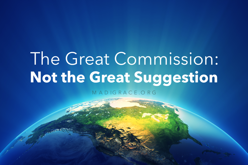 The Great Commission: Not the Great Suggestion