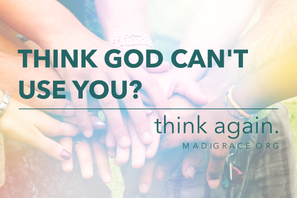 Think God Can't Use You? Think Again.