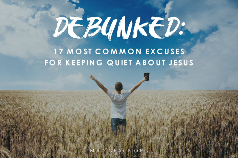 DEBUNKED: 17 Most Common Excuses for Keeping Quiet About Jesus