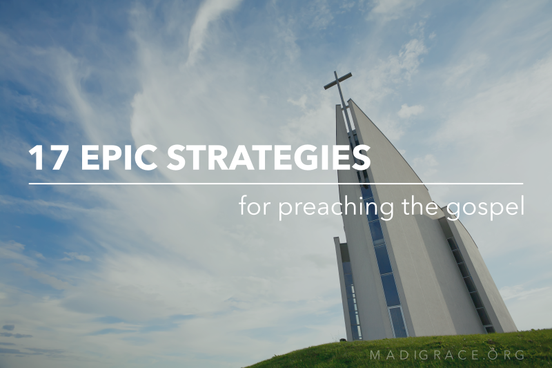 17 Epic Strategies for Preaching the Gospel
