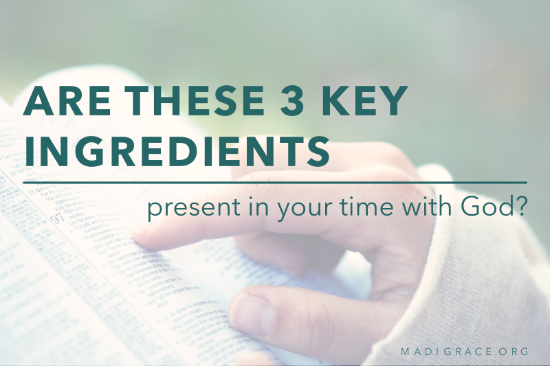 Are These 3 Key Ingredients Present in Your Time with God?