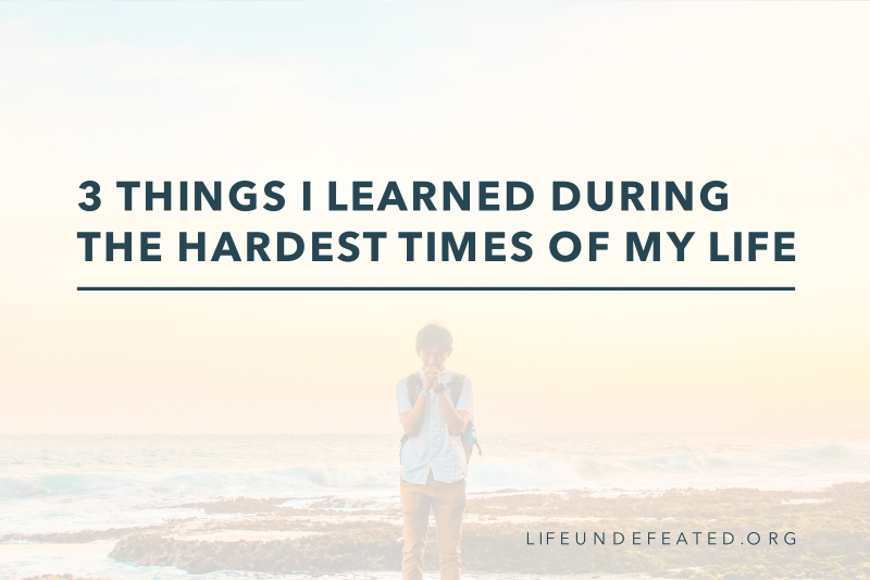 3 Things I Learned During the Hardest Times of My Life