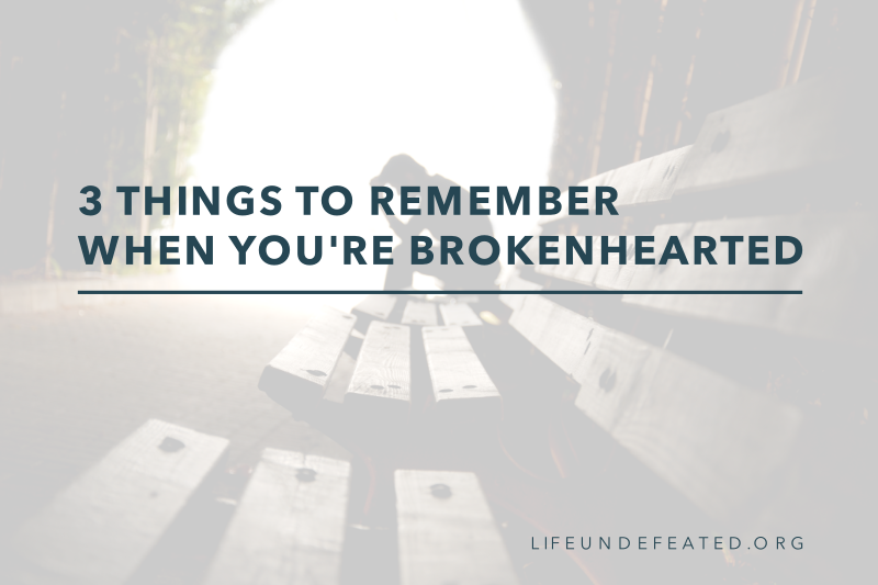 3 Things to Remember When You're Brokenhearted