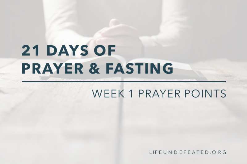 21 Days of Prayer and Fasting: Week 1 Prayer Points