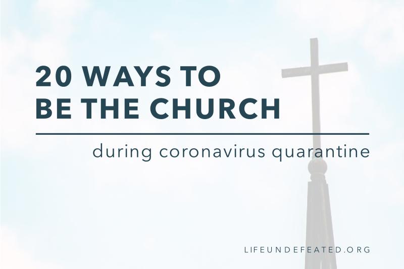 20 Ways to Be the Church During Coronavirus Quarantine
